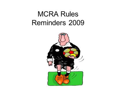 MCRA Rules Reminders 2009. Injuries Avoid player contact. Make sure to check player, ask for trainer if needed. Do not IGNORE even if you think they are.