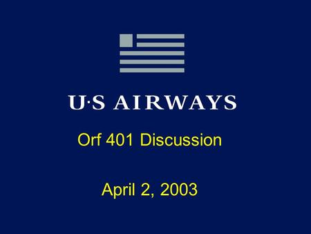 Orf 401 Discussion April 2, 2003. CLT PIT PHL LGA BOS DCA US Airways Is The Largest Carrier On The East Coast Source: Databank 1A/Superset Year Ended.