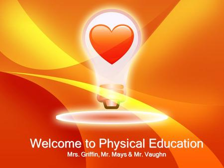 Welcome to Physical Education Mrs. Griffin, Mr. Mays & Mr. Vaughn.