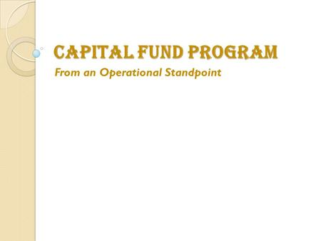 CAPITAL FUND PROGRAM From an Operational Standpoint.