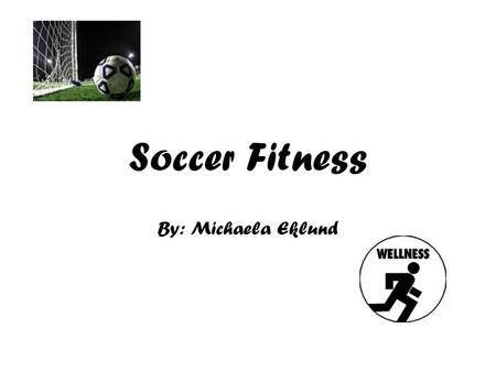 Soccer Fitness By: Michaela Eklund. Outline Basic Equipment Rules Health Advantages Conclusion.