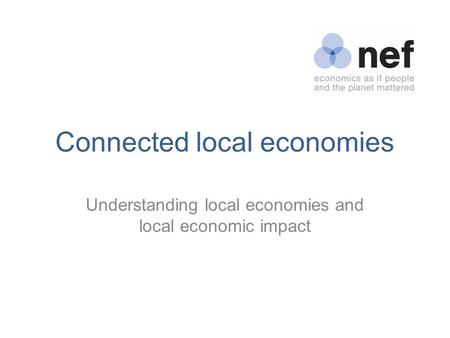 Connected local economies Understanding local economies and local economic impact.