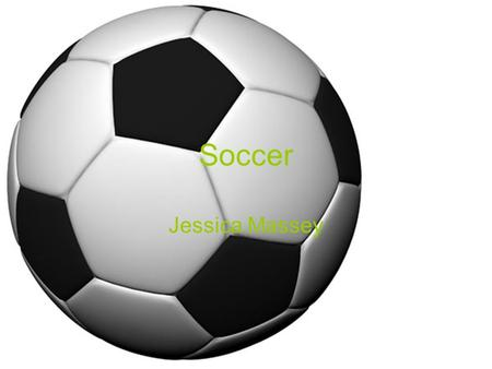 Soccer Jessica Massey. who Nobody now's who made the game of soccer soccer can be traced back several thousand years to the 3rd century BC,