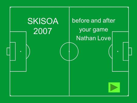SKISOA 2007 before and after your game Nathan Love.