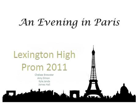 An Evening in Paris. Our proposed theme for Lexington High's 2011 prom is an elegant Evening in Paris. The Lexington Parks Building will be transformed.