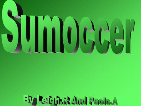 Sumoccer originated in Australia, it was made by two people named Paolo. A and Leigh. R It started as a school project. It was soccer and sumo wrestling.