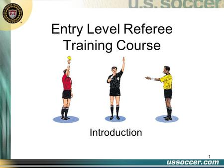 1 Entry Level Referee Training Course Introduction.