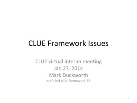 CLUE Framework Issues CLUE virtual interim meeting Jan 27, 2014 Mark Duckworth draft-ietf-clue-framework-13 1.