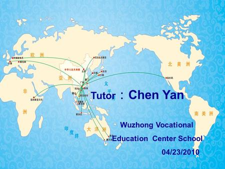 Tutor : Chen Yan Wuzhong Vocational Education Center School 04/23/2010.