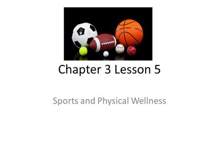 Chapter 3 Lesson 5 Sports and Physical Wellness. Individual Sports Are physical activities you can take part in by yourself or with another person, without.