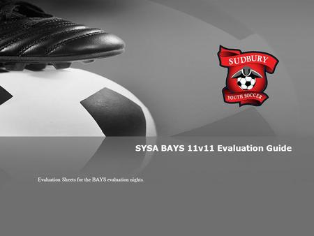 SYSA BAYS 11v11 Evaluation Guide Evaluation Sheets for the BAYS evaluation nights.