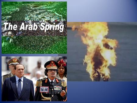 Questions? What comes to mind when you think about the Arab Spring? Why now? Why this region? Is it over and/or was it successful? What was/is the significance?