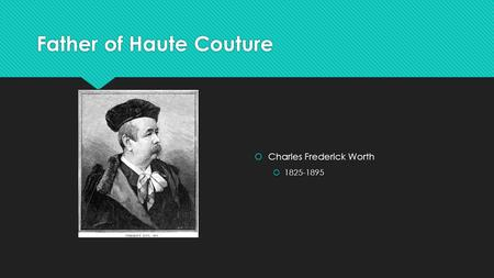 Father of Haute Couture  Charles Frederick Worth  1825-1895.