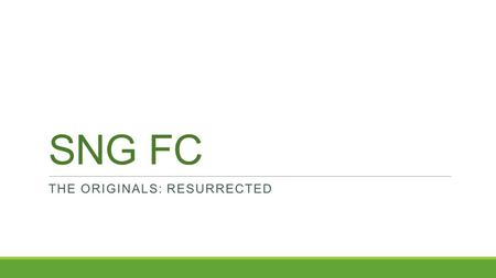 SNG FC THE ORIGINALS: RESURRECTED. Group Members ◦Engin Deniz Usta ◦Arda Bilen ◦Ugur Kas ◦Metin Balaban.