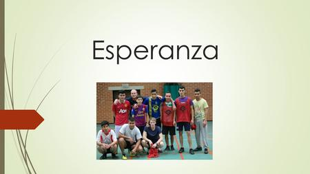 Esperanza. Esperanza?  Started +/- 15 years ago  Lots of young people just hanging around  Difficult to participate in regular settings like soccer.