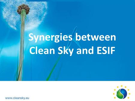Synergies between Clean Sky and ESIF. Combination of funding under H2020 and ESIF is now allowed and encouraged under H2020 (Article 31 of RfP) and the.