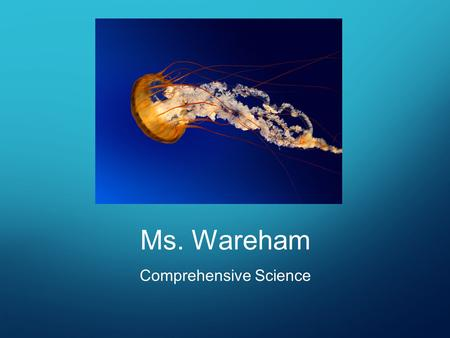 Ms. Wareham Comprehensive Science. ABOUT ME I would like to welcome you to my classroom. I obtained a Bachelors Degree in Exercise Sciences from Nova.