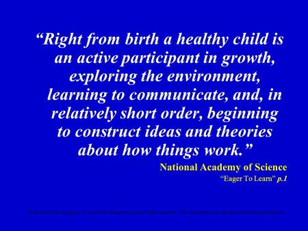 """Right from birth a healthy child is an active participant in growth, exploring the environment, learning to communicate, and, in relatively short order,"
