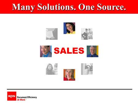 SALES Many Solutions. One Source.. Determining The Right Sales Organization v Tangible or Intangible? v Travel Expectations? v Inside or Outside Positions?
