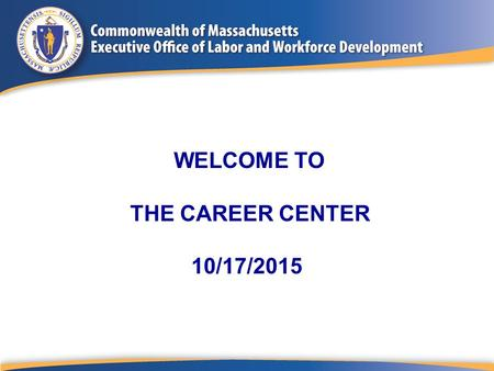 "WELCOME TO THE CAREER CENTER 10/17/2015. ""In the middle of every difficulty lies opportunity."" Albert Einstein."