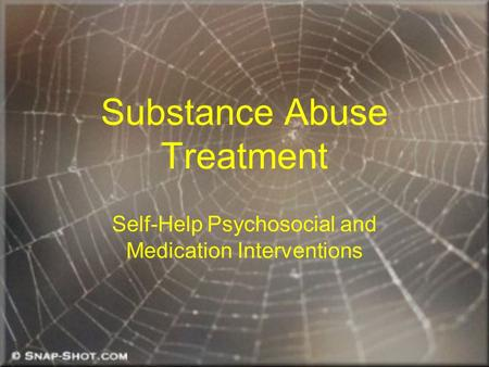 Substance Abuse Treatment Self-Help Psychosocial and Medication Interventions.