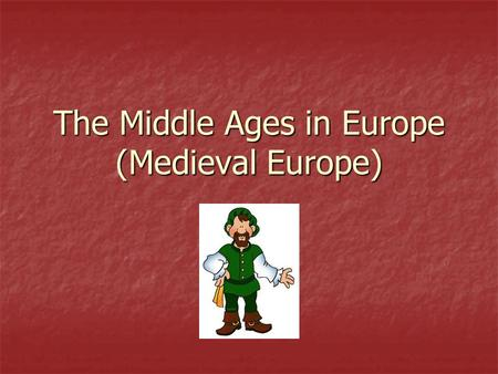 The Middle Ages in Europe (Medieval Europe). The Dark Ages 500 A.D. – 800 A.D. Germanic barbarians destroyed Rome and the Roman way of life which led.