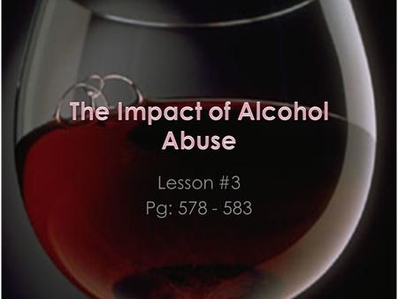 Lesson #3 Pg: 578 - 583. Objective 1: Identify how alcohol effects driving and the consequences for a DUI Objective 1: Identify how alcohol effects driving.