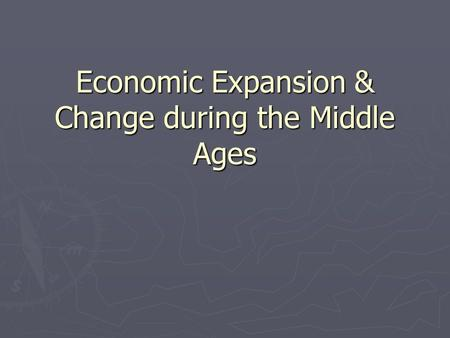 Economic Expansion & Change during the Middle Ages