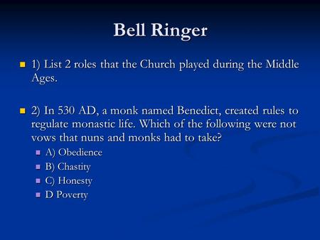 Bell Ringer 1) List 2 roles that the Church played during the Middle Ages. 1) List 2 roles that the Church played during the Middle Ages. 2) In 530 AD,