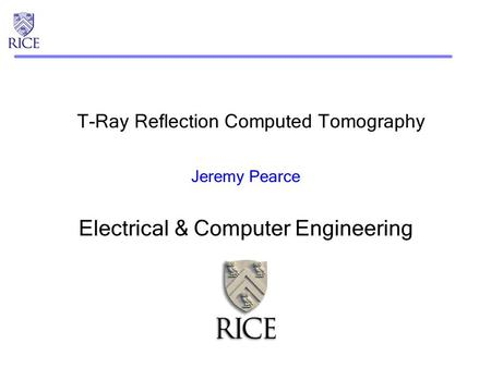 T-Ray Reflection Computed Tomography Jeremy Pearce Electrical & Computer Engineering.