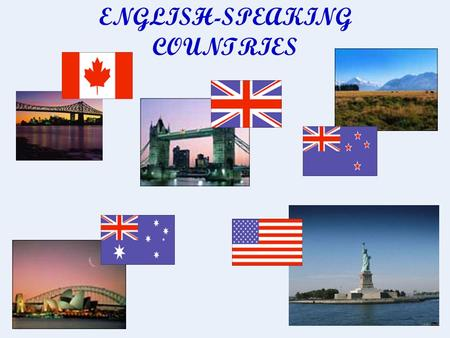 ENGLISH-SPEAKING COUNTRIES. The aim of the project: Learn more about English-speaking countries. Our tasks: To find information about English-speaking.