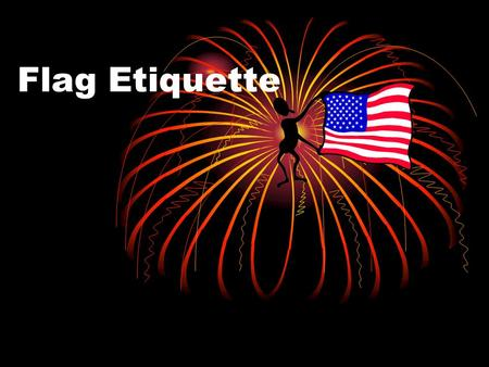Flag Etiquette. Rules for the American Flag The flag should be raised and lowered by hand. The flag is only flown from sunrise to sunset. If the flag.