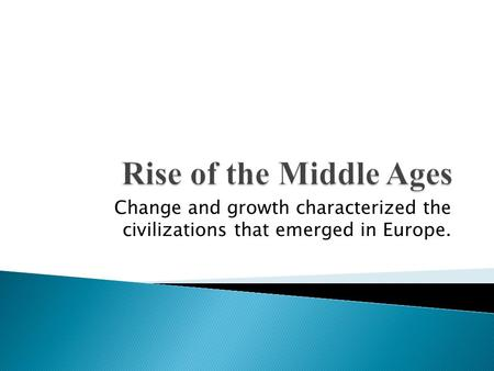 Change and growth characterized the civilizations that emerged in Europe.