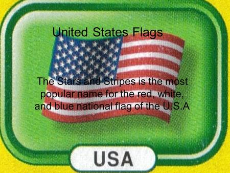 United States Flags The Stars and Stripes is the most popular name for the red, white, and blue national flag of the U.S.A.