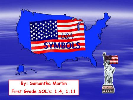 SYMBOLS By: Samantha Martin First Grade SOL's: 1.4, 1.11.