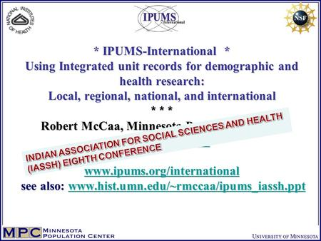 * IPUMS-International * Using Integrated unit records for demographic and health research: Local, regional, national, and international * * * Robert McCaa,