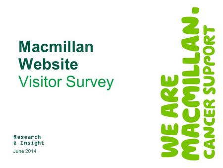 Macmillan Website Visitor Survey Research & Insight June 2014.