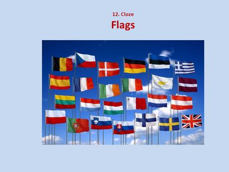 12. Cloze Flags. Each country has its own fl_ _. Each country has its own flag. Flags have different co _ _ _ _. Flags have different colors.