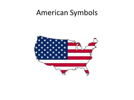 American Symbols. American Flag Betsy Ross made the first American Flag. The flag has 50 stars.