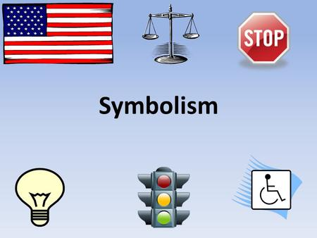 Symbolism. Symbolism is … A symbol is something that represents something else. peace commitment.