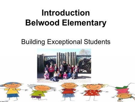 Introduction Belwood Elementary Building Exceptional Students.