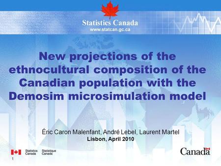 1 New projections of the ethnocultural composition of the Canadian population with the Demosim microsimulation model Éric Caron Malenfant, André Lebel,