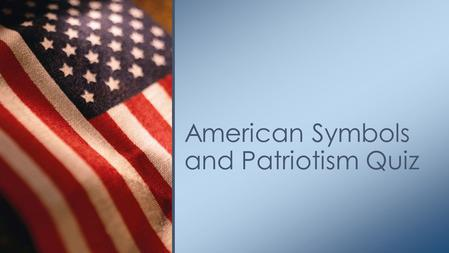 American Symbols and Patriotism Quiz. a. Something that represents or stands for something else. b. A musical instrument c. Something that directs movement.