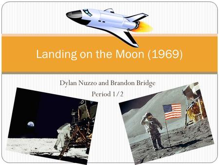 Landing on the Moon (1969) Dylan Nuzzo and Brandon Bridge Period 1/2.