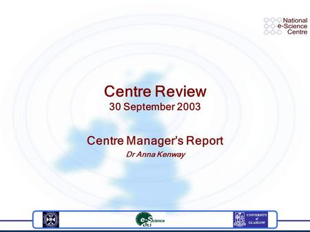 Centre Review 30 September 2003 Centre Manager's Report Dr Anna Kenway.