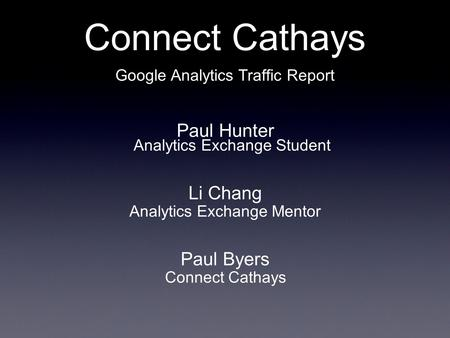 Connect Cathays Google Analytics Traffic Report Paul Hunter Li Chang Paul Byers Analytics Exchange Student Analytics Exchange Mentor Connect Cathays.