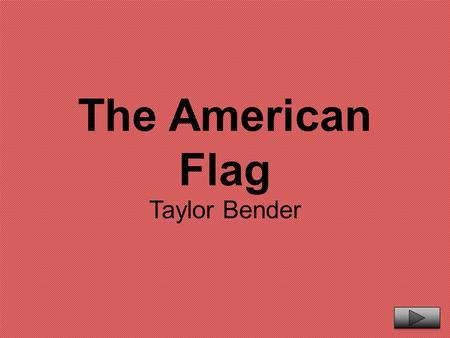 The American Flag Taylor Bender. Content Area: Social Studies Grade Level: Kindergarten Summary: The purpose of this power point is to have the students.