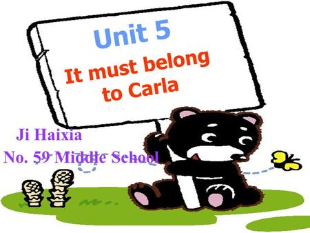 Unit 5 It must belong to Carla Ji Haixia No. 59 Middle School.