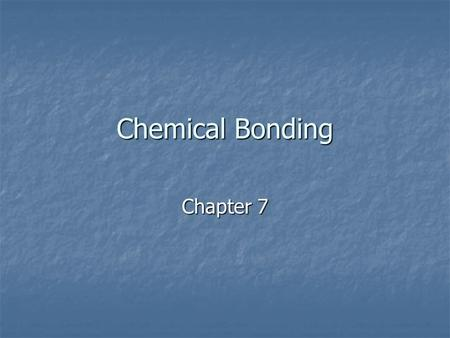 Chemical Bonding Chapter 7. Chemical Bonds Chemical Bond – a link between atoms resulting from the neutral attraction of their nuclei for electrons Chemical.
