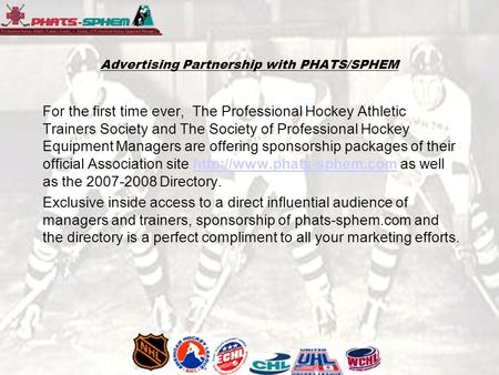 Advertising Partnership with PHATS/SPHEM For the first time ever, The Professional Hockey Athletic Trainers Society and The Society of Professional Hockey.